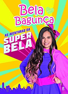 Bela Bagunça As Aventuras Da Super Bela